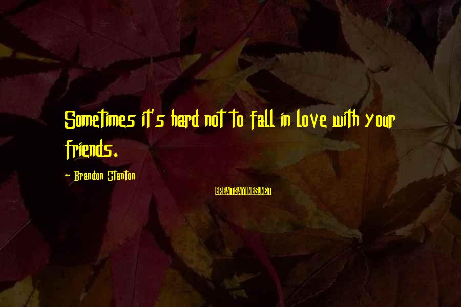 Stanton's Sayings By Brandon Stanton: Sometimes it's hard not to fall in love with your friends.