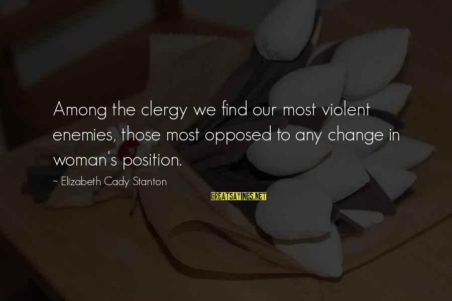 Stanton's Sayings By Elizabeth Cady Stanton: Among the clergy we find our most violent enemies, those most opposed to any change