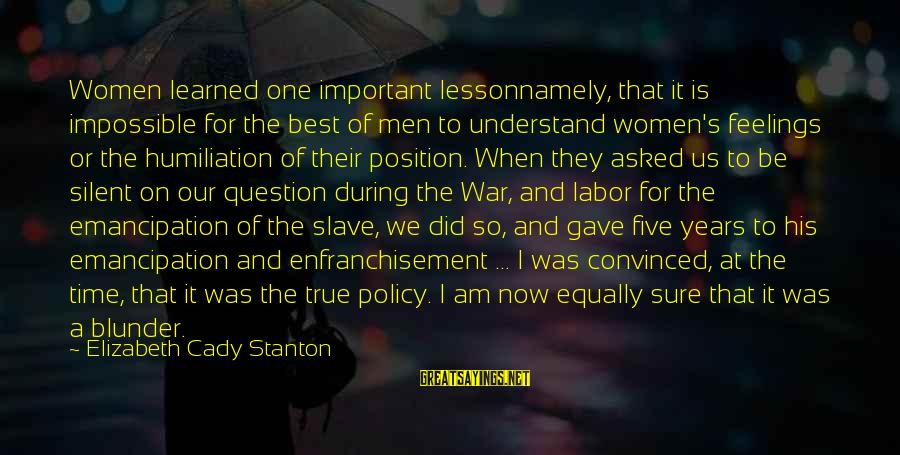 Stanton's Sayings By Elizabeth Cady Stanton: Women learned one important lessonnamely, that it is impossible for the best of men to