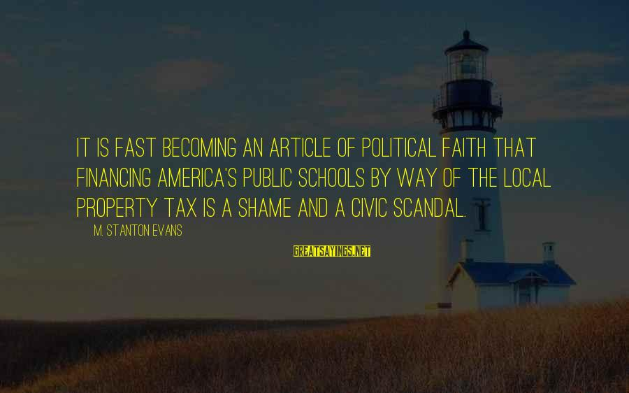 Stanton's Sayings By M. Stanton Evans: It is fast becoming an article of political faith that financing America's public schools by