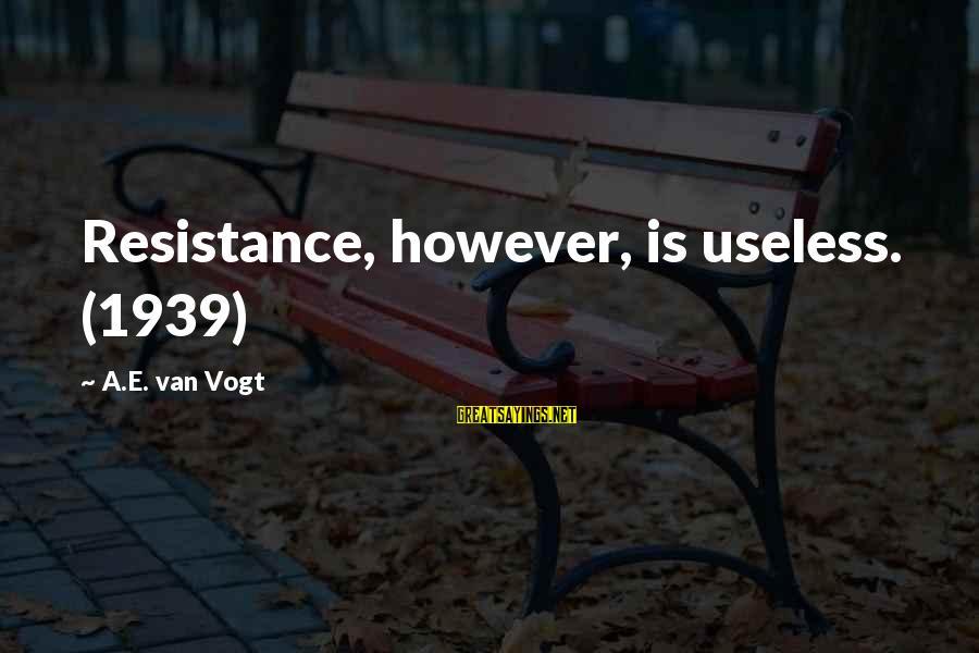 Star Trek Sayings By A.E. Van Vogt: Resistance, however, is useless. (1939)