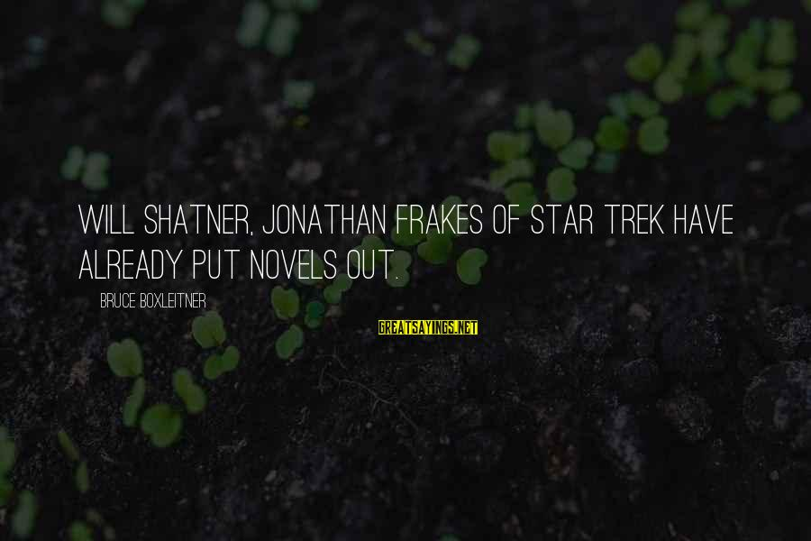 Star Trek Sayings By Bruce Boxleitner: Will Shatner, Jonathan Frakes of Star Trek have already put novels out.