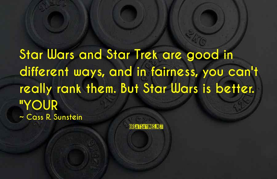 Star Trek Sayings By Cass R. Sunstein: Star Wars and Star Trek are good in different ways, and in fairness, you can't