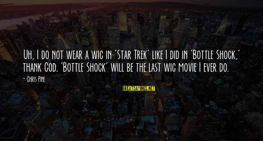 Star Trek Sayings By Chris Pine: Uh, I do not wear a wig in 'Star Trek' like I did in 'Bottle