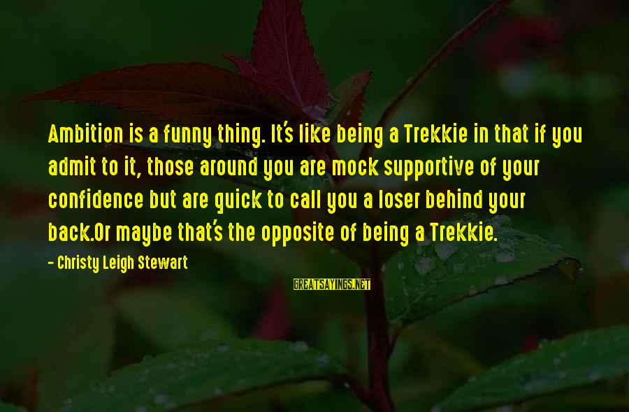 Star Trek Sayings By Christy Leigh Stewart: Ambition is a funny thing. It's like being a Trekkie in that if you admit