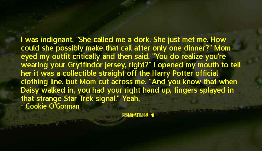 """Star Trek Sayings By Cookie O'Gorman: I was indignant. """"She called me a dork. She just met me. How could she"""