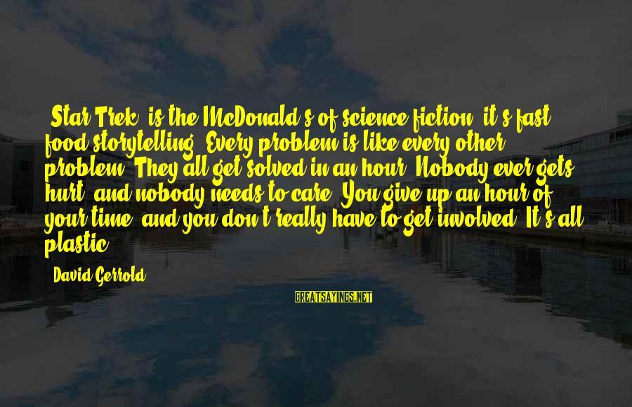Star Trek Sayings By David Gerrold: 'Star Trek' is the McDonald's of science fiction; it's fast food storytelling. Every problem is