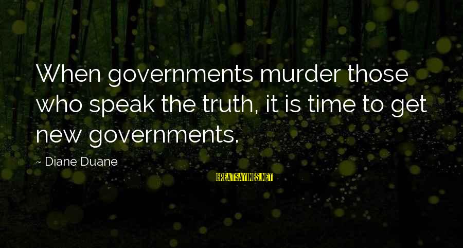 Star Trek Sayings By Diane Duane: When governments murder those who speak the truth, it is time to get new governments.
