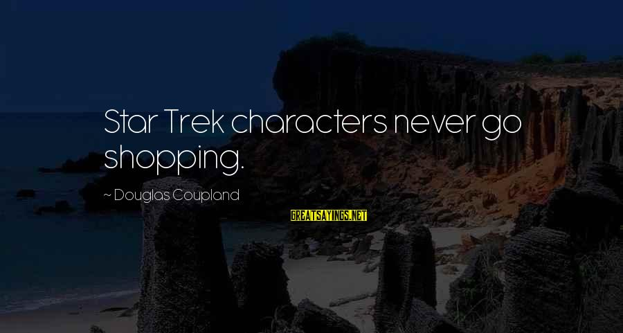 Star Trek Sayings By Douglas Coupland: Star Trek characters never go shopping.