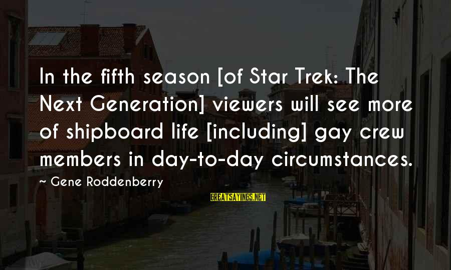 Star Trek Sayings By Gene Roddenberry: In the fifth season [of Star Trek: The Next Generation] viewers will see more of