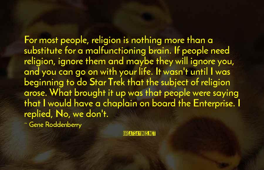 Star Trek Sayings By Gene Roddenberry: For most people, religion is nothing more than a substitute for a malfunctioning brain. If