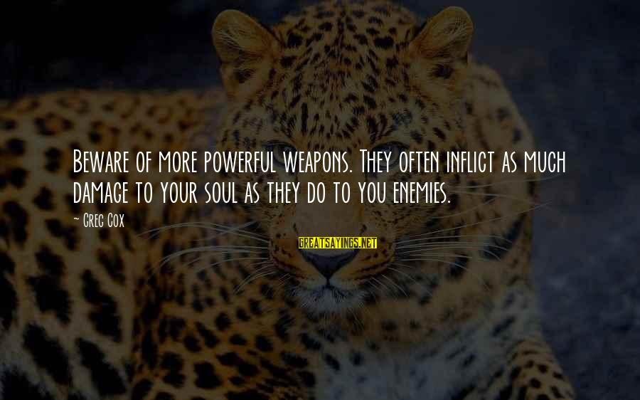 Star Trek Sayings By Greg Cox: Beware of more powerful weapons. They often inflict as much damage to your soul as