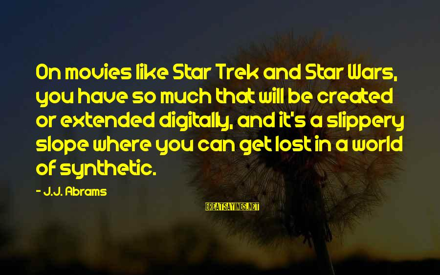 Star Trek Sayings By J.J. Abrams: On movies like Star Trek and Star Wars, you have so much that will be