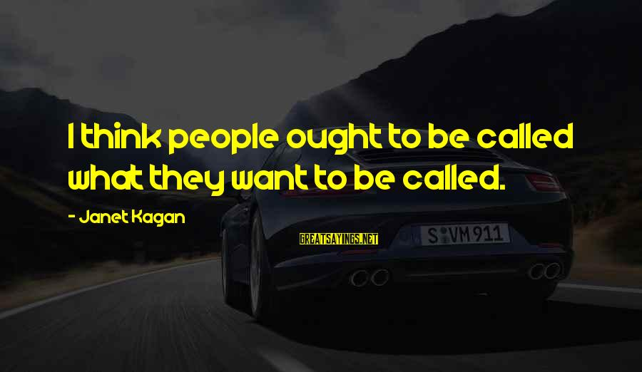 Star Trek Sayings By Janet Kagan: I think people ought to be called what they want to be called.