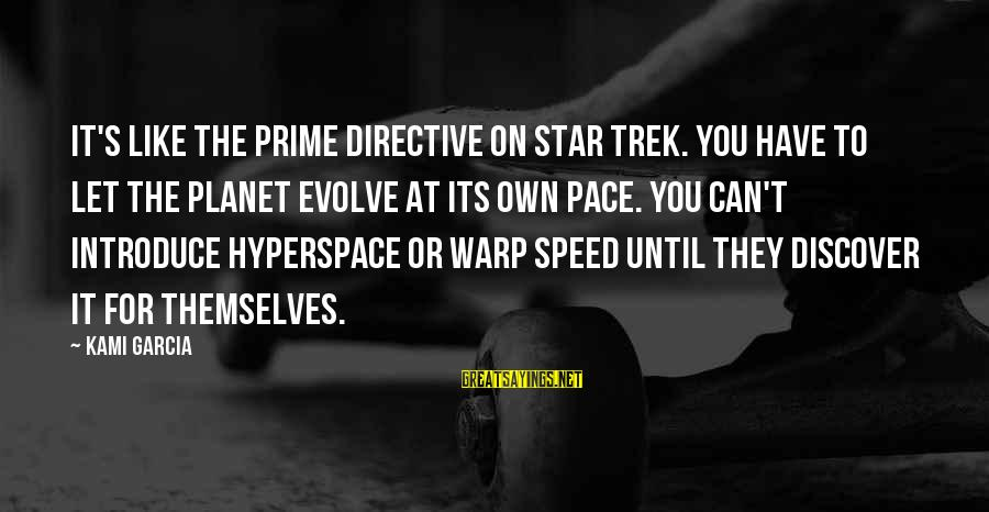 Star Trek Sayings By Kami Garcia: It's like the prime directive on Star Trek. You have to let the planet evolve
