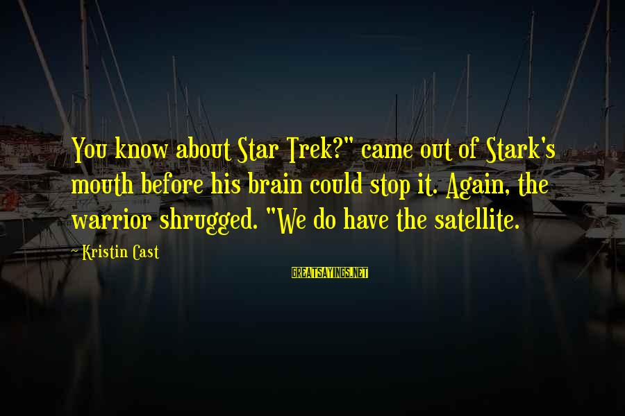 """Star Trek Sayings By Kristin Cast: You know about Star Trek?"""" came out of Stark's mouth before his brain could stop"""