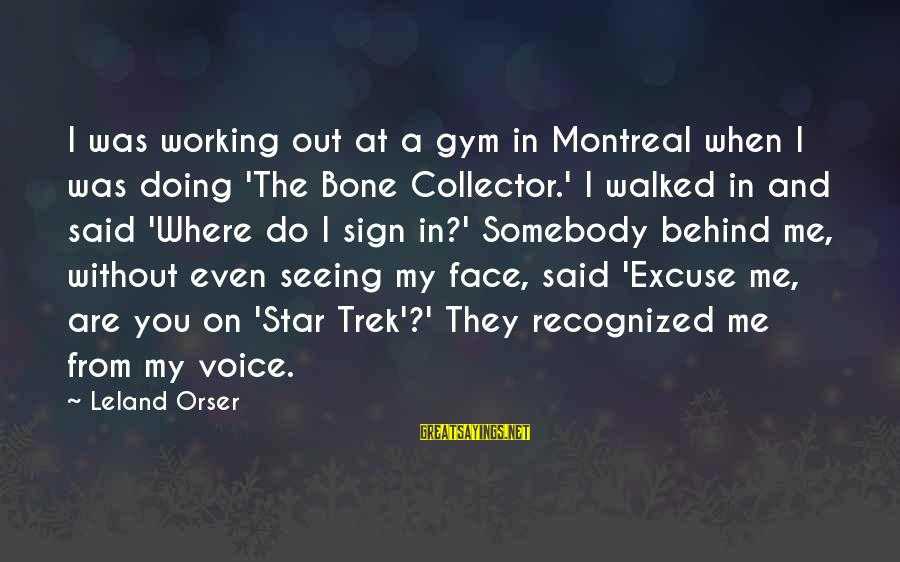 Star Trek Sayings By Leland Orser: I was working out at a gym in Montreal when I was doing 'The Bone