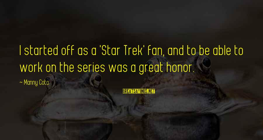 Star Trek Sayings By Manny Coto: I started off as a 'Star Trek' fan, and to be able to work on