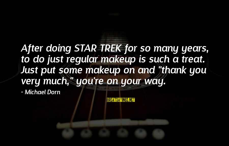 Star Trek Sayings By Michael Dorn: After doing STAR TREK for so many years, to do just regular makeup is such