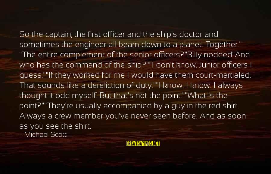 Star Trek Sayings By Michael Scott: So the captain, the first officer and the ship's doctor and sometimes the engineer all