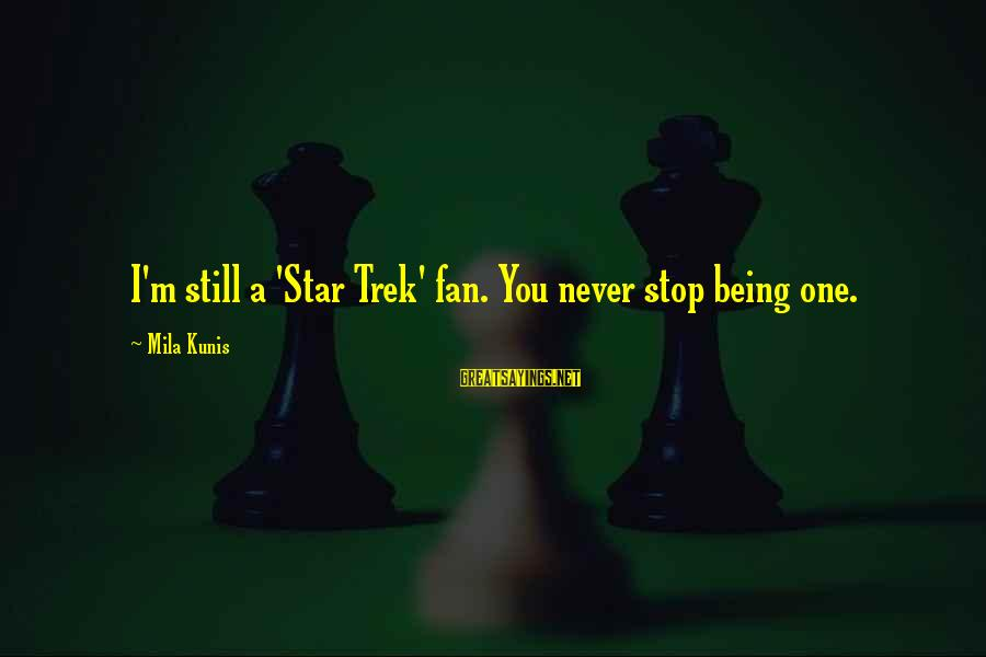 Star Trek Sayings By Mila Kunis: I'm still a 'Star Trek' fan. You never stop being one.