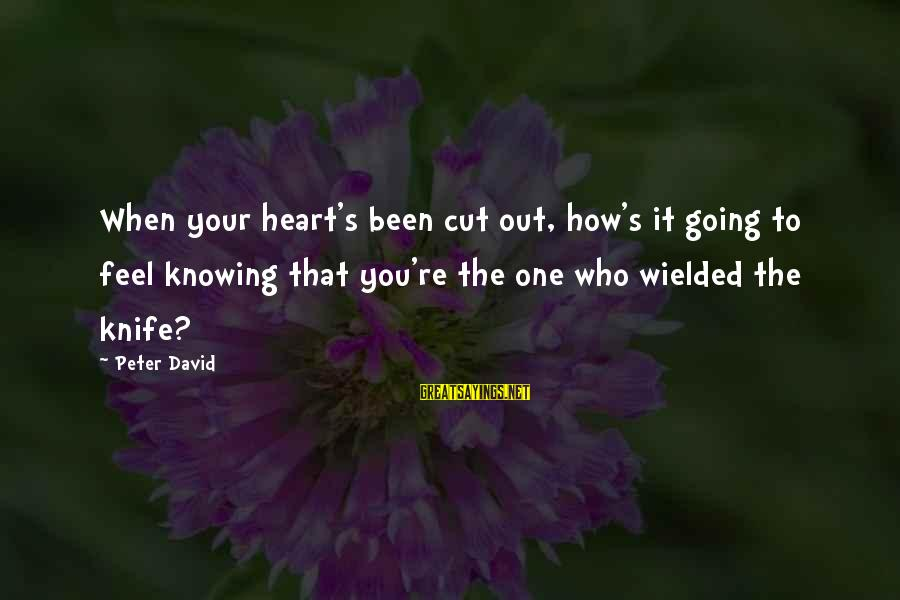 Star Trek Sayings By Peter David: When your heart's been cut out, how's it going to feel knowing that you're the