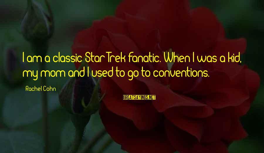 Star Trek Sayings By Rachel Cohn: I am a classic Star Trek fanatic. When I was a kid, my mom and