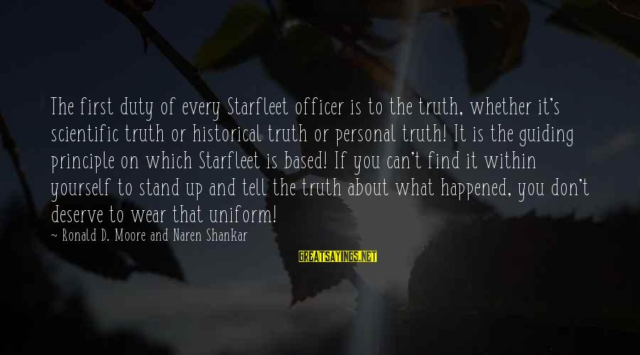 Star Trek Sayings By Ronald D. Moore And Naren Shankar: The first duty of every Starfleet officer is to the truth, whether it's scientific truth
