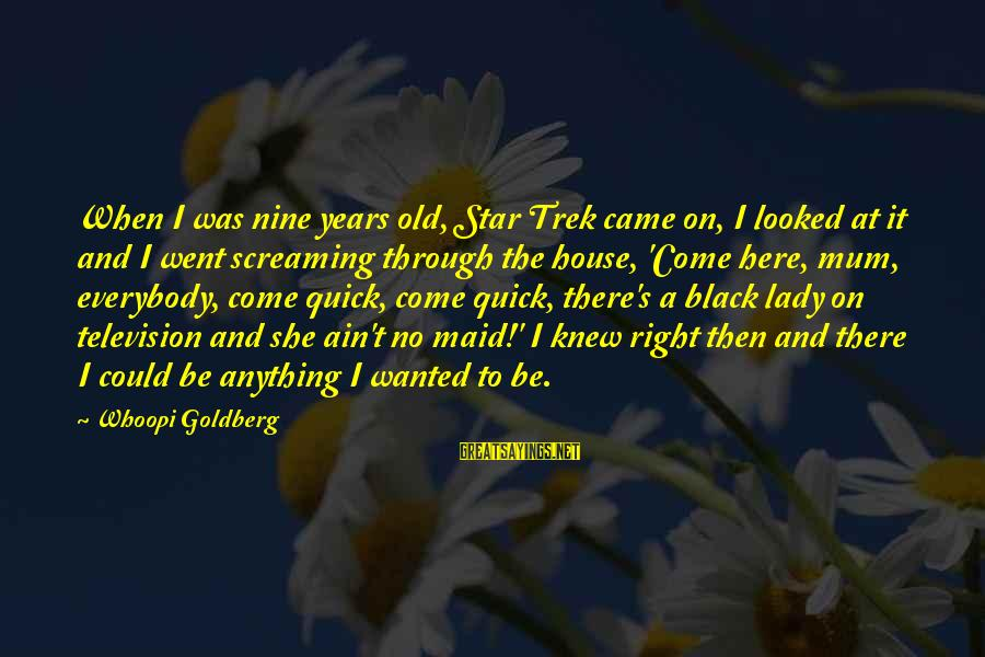 Star Trek Sayings By Whoopi Goldberg: When I was nine years old, Star Trek came on, I looked at it and