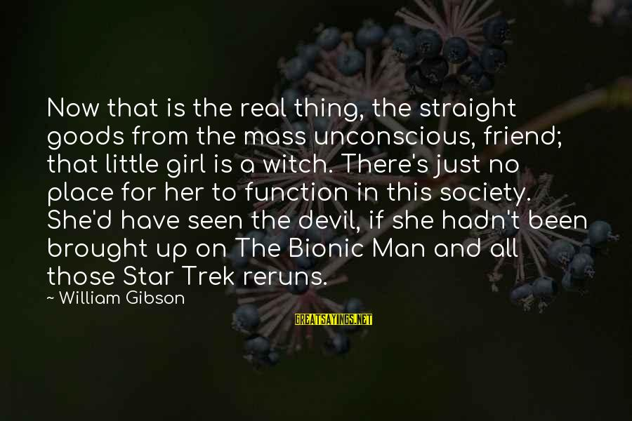 Star Trek Sayings By William Gibson: Now that is the real thing, the straight goods from the mass unconscious, friend; that