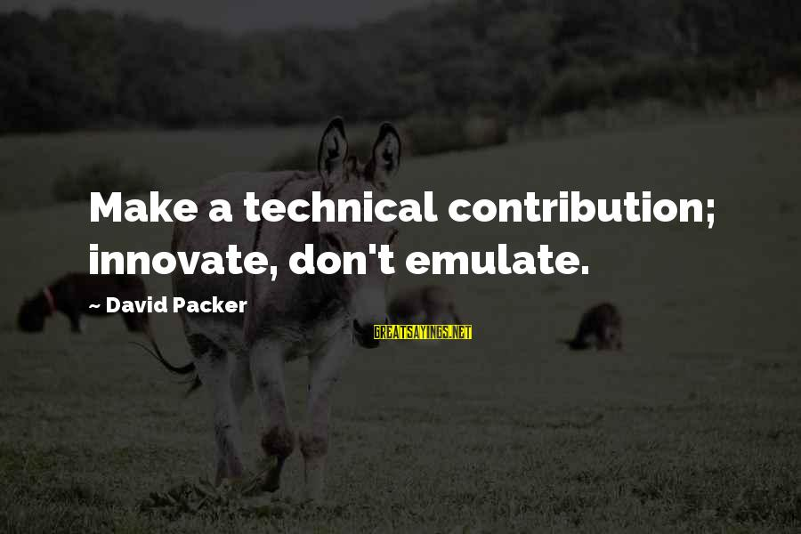 Starcraft 1 Vulture Sayings By David Packer: Make a technical contribution; innovate, don't emulate.