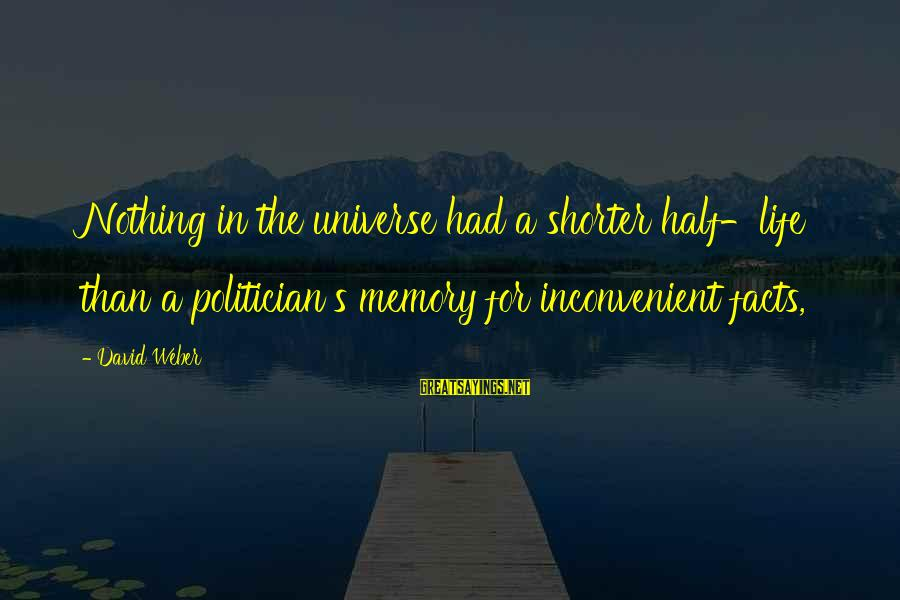 Starcraft 1 Vulture Sayings By David Weber: Nothing in the universe had a shorter half-life than a politician's memory for inconvenient facts,