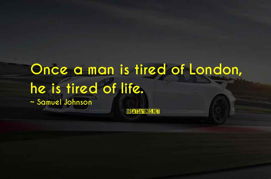 Starcraft Units Sayings By Samuel Johnson: Once a man is tired of London, he is tired of life.