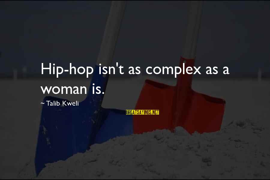 Starcraft Units Sayings By Talib Kweli: Hip-hop isn't as complex as a woman is.