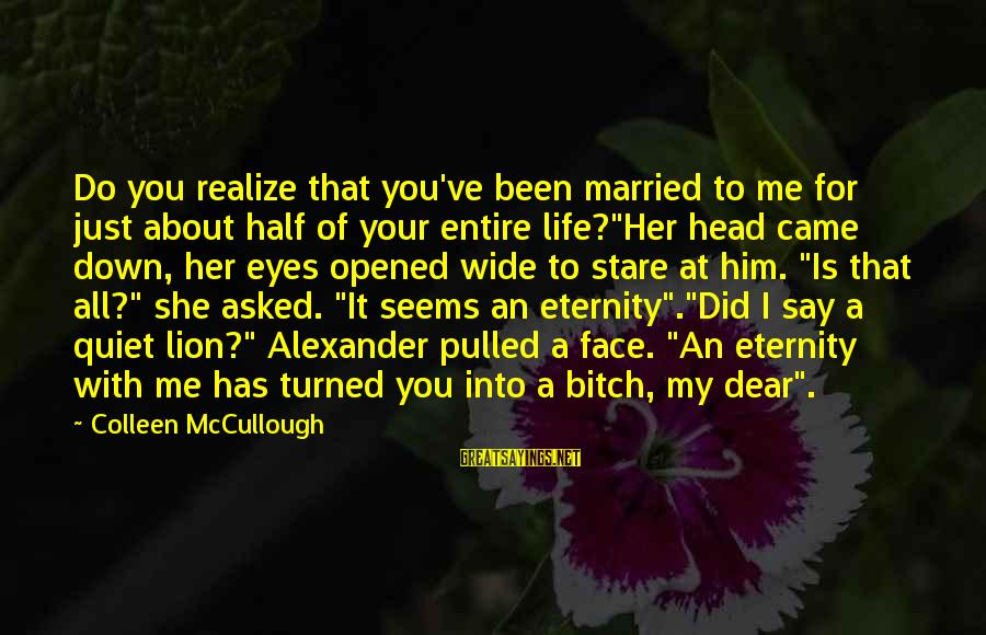 Stare Into Your Eyes Sayings By Colleen McCullough: Do you realize that you've been married to me for just about half of your