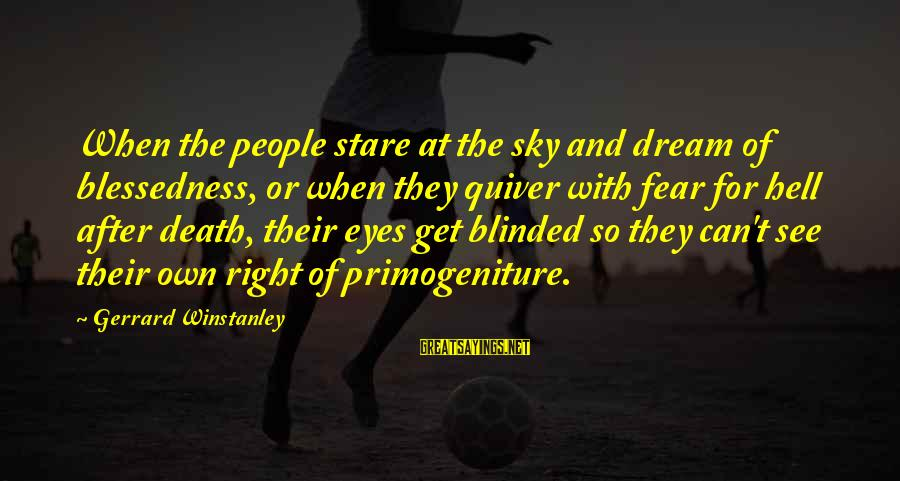 Stare Into Your Eyes Sayings By Gerrard Winstanley: When the people stare at the sky and dream of blessedness, or when they quiver