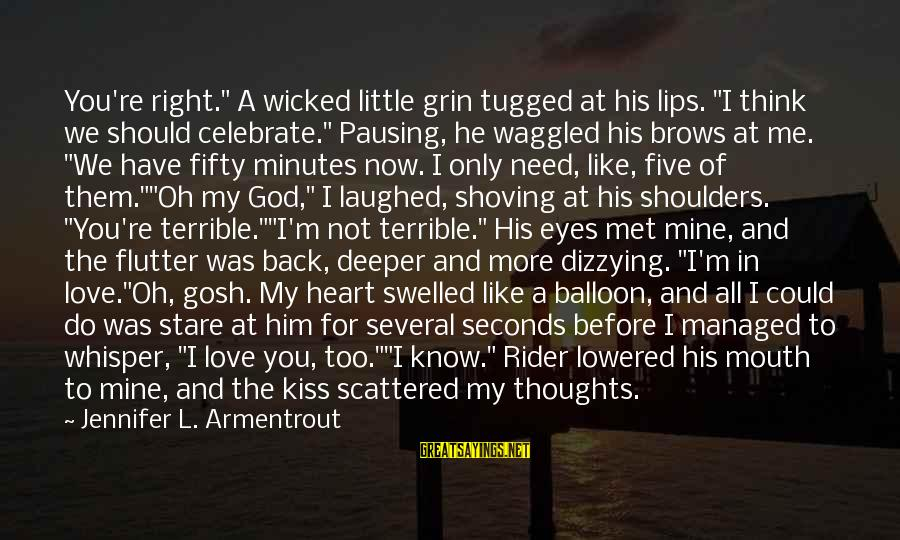 """Stare Into Your Eyes Sayings By Jennifer L. Armentrout: You're right."""" A wicked little grin tugged at his lips. """"I think we should celebrate."""""""