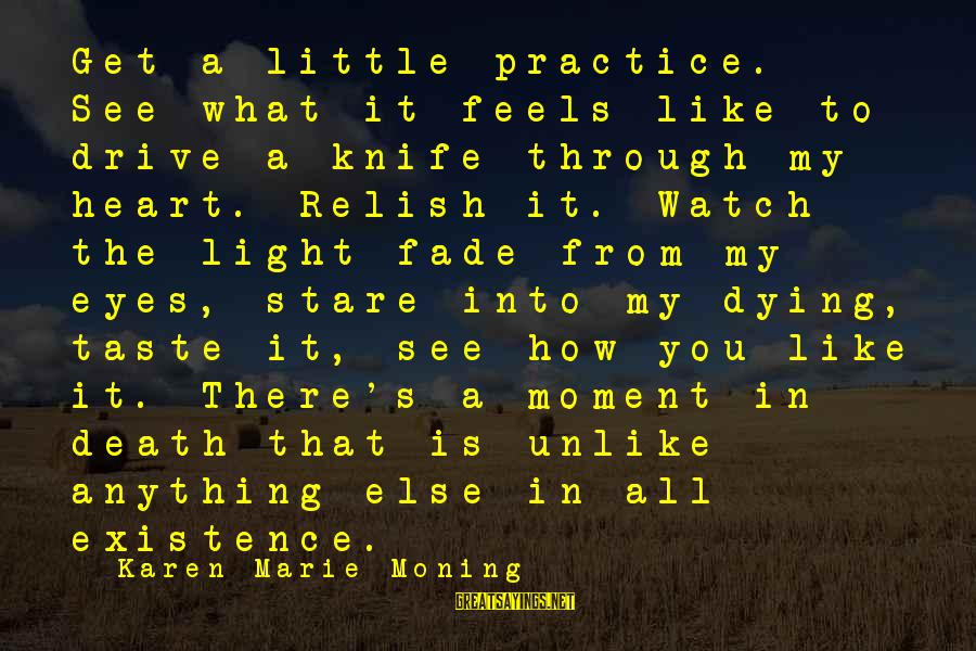 Stare Into Your Eyes Sayings By Karen Marie Moning: Get a little practice. See what it feels like to drive a knife through my