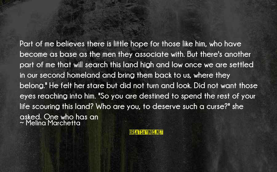 Stare Into Your Eyes Sayings By Melina Marchetta: Part of me believes there is little hope for those like him, who have become