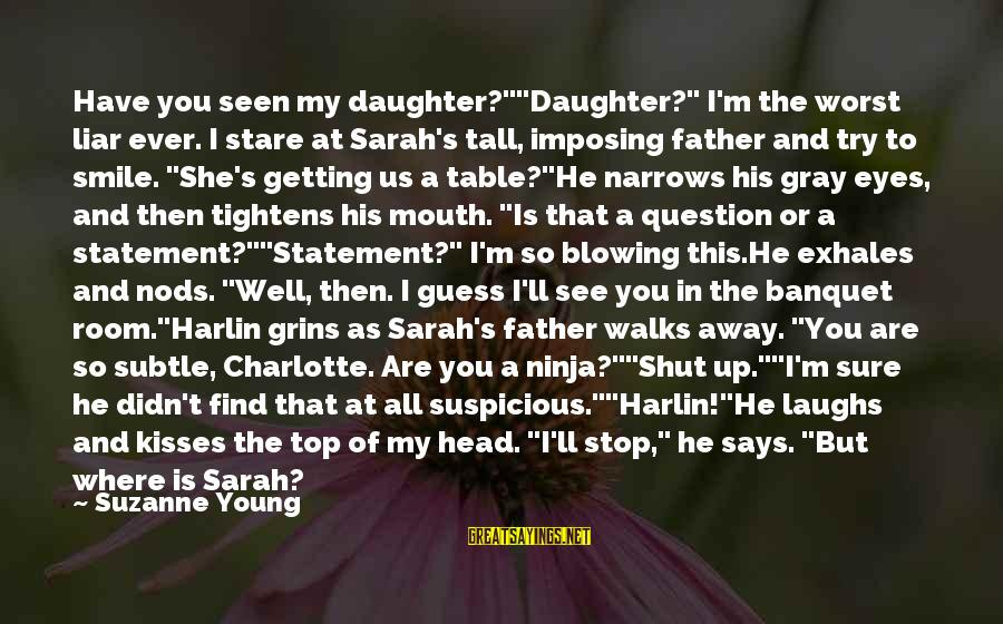 """Stare Into Your Eyes Sayings By Suzanne Young: Have you seen my daughter?""""""""Daughter?"""" I'm the worst liar ever. I stare at Sarah's tall,"""