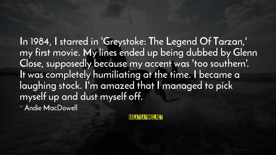 Starred Up Sayings By Andie MacDowell: In 1984, I starred in 'Greystoke: The Legend Of Tarzan,' my first movie. My lines