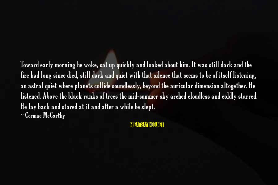 Starred Up Sayings By Cormac McCarthy: Toward early morning he woke, sat up quickly and looked about him. It was still