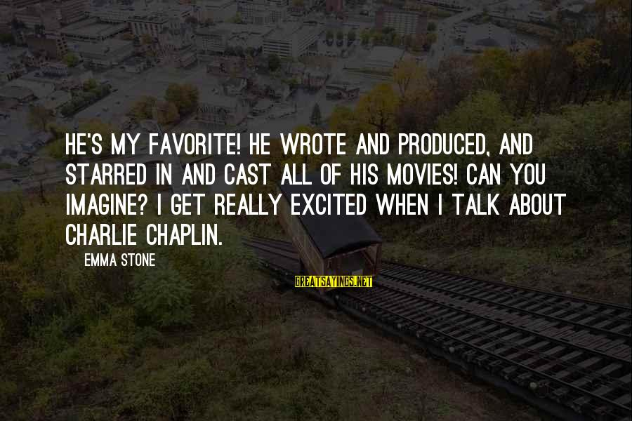 Starred Up Sayings By Emma Stone: He's my favorite! He wrote and produced, and starred in and cast all of his