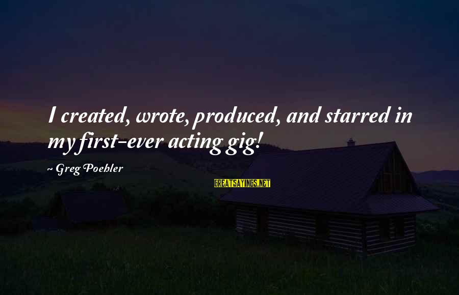 Starred Up Sayings By Greg Poehler: I created, wrote, produced, and starred in my first-ever acting gig!