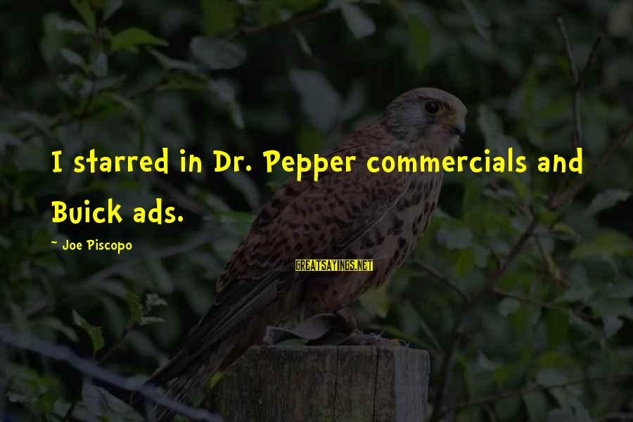 Starred Up Sayings By Joe Piscopo: I starred in Dr. Pepper commercials and Buick ads.