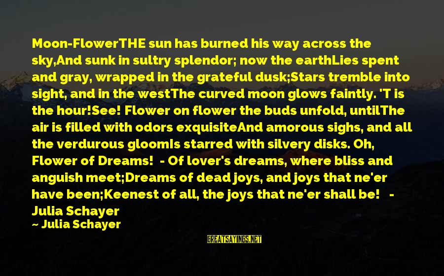 Starred Up Sayings By Julia Schayer: Moon-FlowerTHE sun has burned his way across the sky,And sunk in sultry splendor; now the