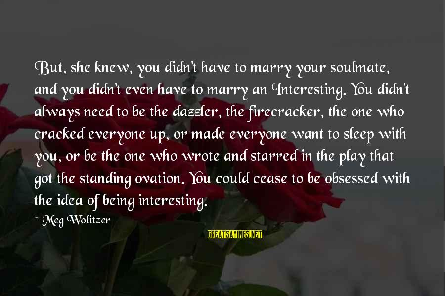 Starred Up Sayings By Meg Wolitzer: But, she knew, you didn't have to marry your soulmate, and you didn't even have