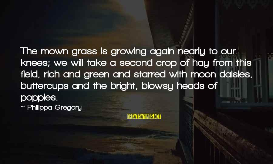 Starred Up Sayings By Philippa Gregory: The mown grass is growing again nearly to our knees; we will take a second