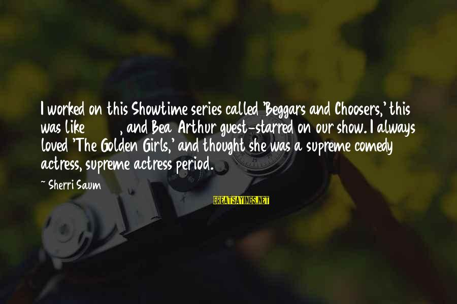 Starred Up Sayings By Sherri Saum: I worked on this Showtime series called 'Beggars and Choosers,' this was like 2000, and