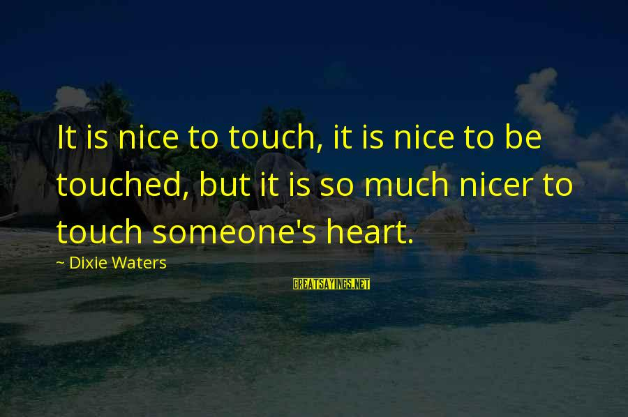 Start Gyming Sayings By Dixie Waters: It is nice to touch, it is nice to be touched, but it is so